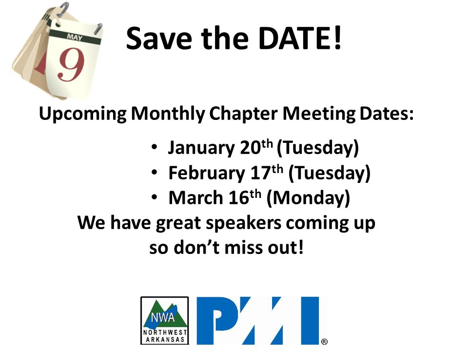 SAVE THE DATE… Upcoming Monthly Chapter Meeting Dates: January 20 th (Tuesday) February 17 th (Tuesday) March 16 th (Monday) We have great speakers coming up so don't miss out.