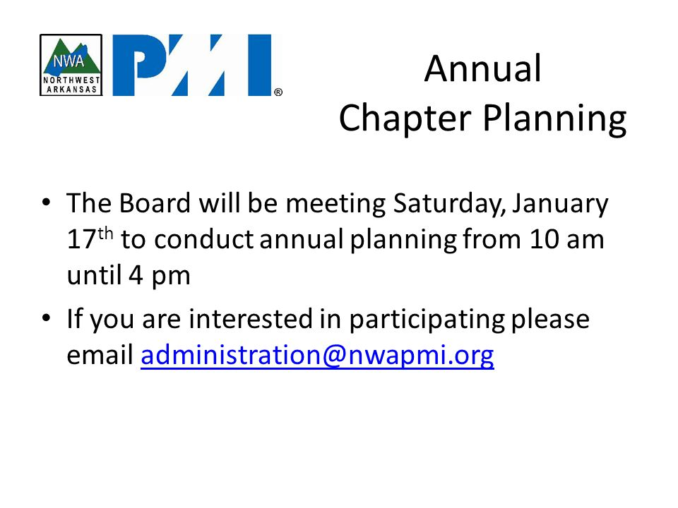 Annual Chapter Planning The Board will be meeting Saturday, January 17 th to conduct annual planning from 10 am until 4 pm If you are interested in participating please email administration@nwapmi.orgadministration@nwapmi.org