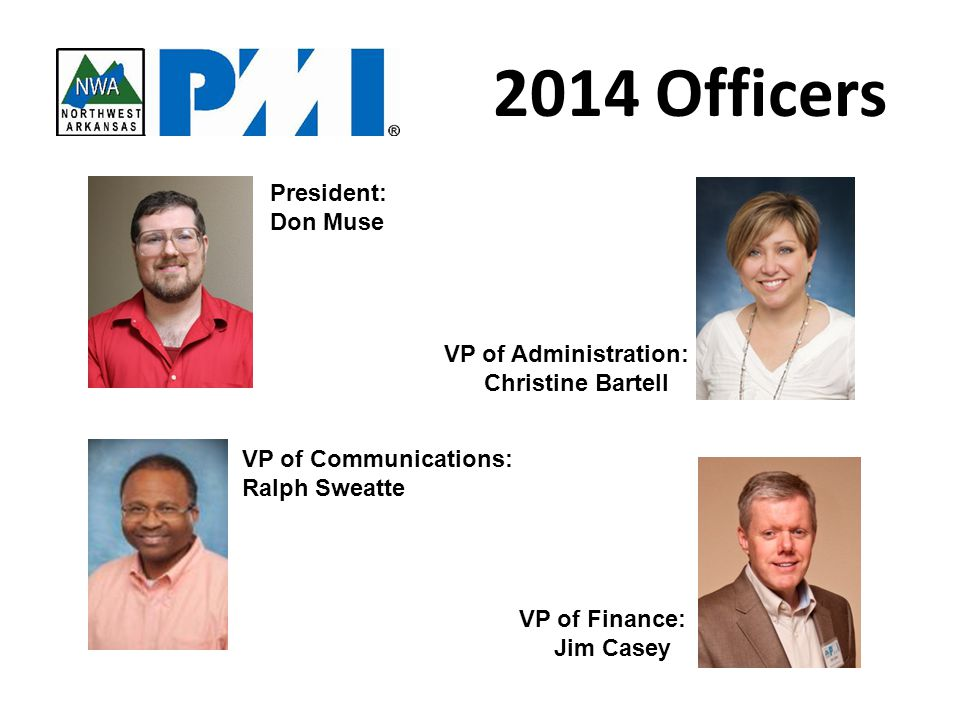2014 Officers President: Don Muse VP of Administration: Christine Bartell VP of Communications: Ralph Sweatte VP of Finance: Jim Casey
