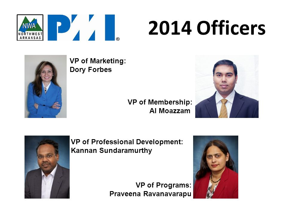 VP of Marketing: Dory Forbes VP of Membership: Al Moazzam VP of Professional Development: Kannan Sundaramurthy VP of Programs: Praveena Ravanavarapu 2014 Officers