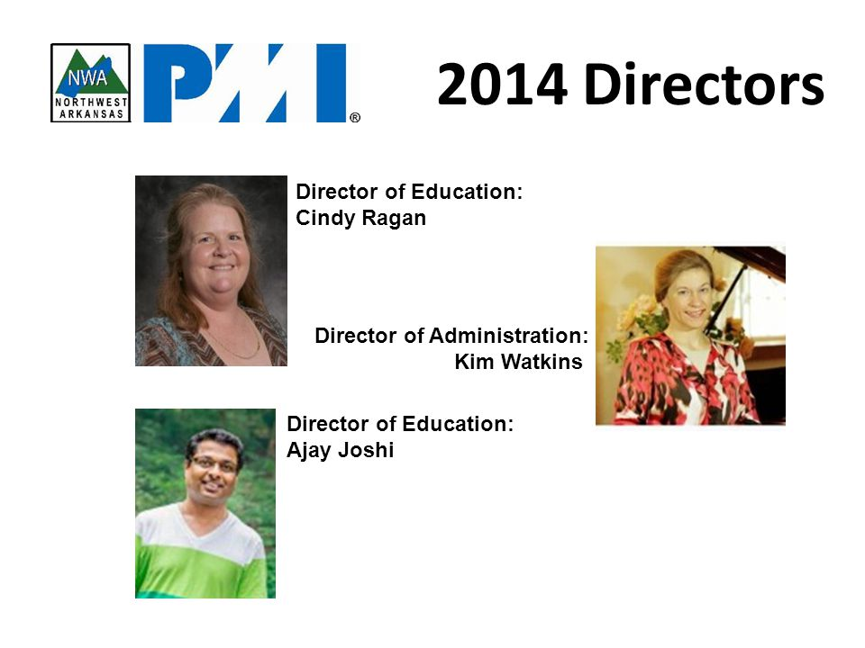 Director of Education: Ajay Joshi Director of Administration: Kim Watkins Director of Education: Cindy Ragan 2014 Directors