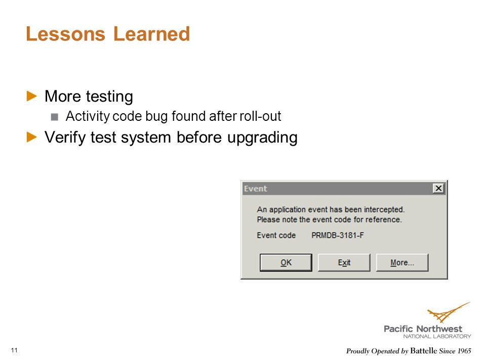 Lessons Learned More testing Activity code bug found after roll-out Verify test system before upgrading 11