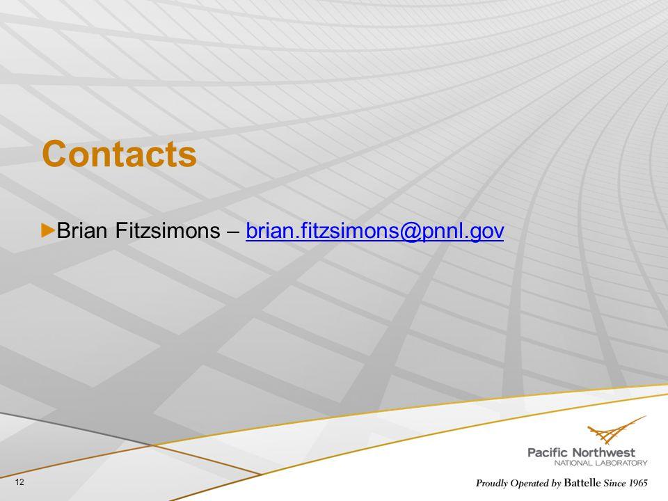 Contacts Brian Fitzsimons – brian.fitzsimons@pnnl.govbrian.fitzsimons@pnnl.gov 12