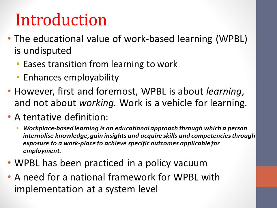 Introduction The educational value of work-based learning (WPBL) is undisputed Eases transition from learning to work Enhances employability However,