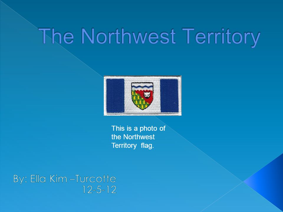 This is a photo of the Northwest Territory flag.