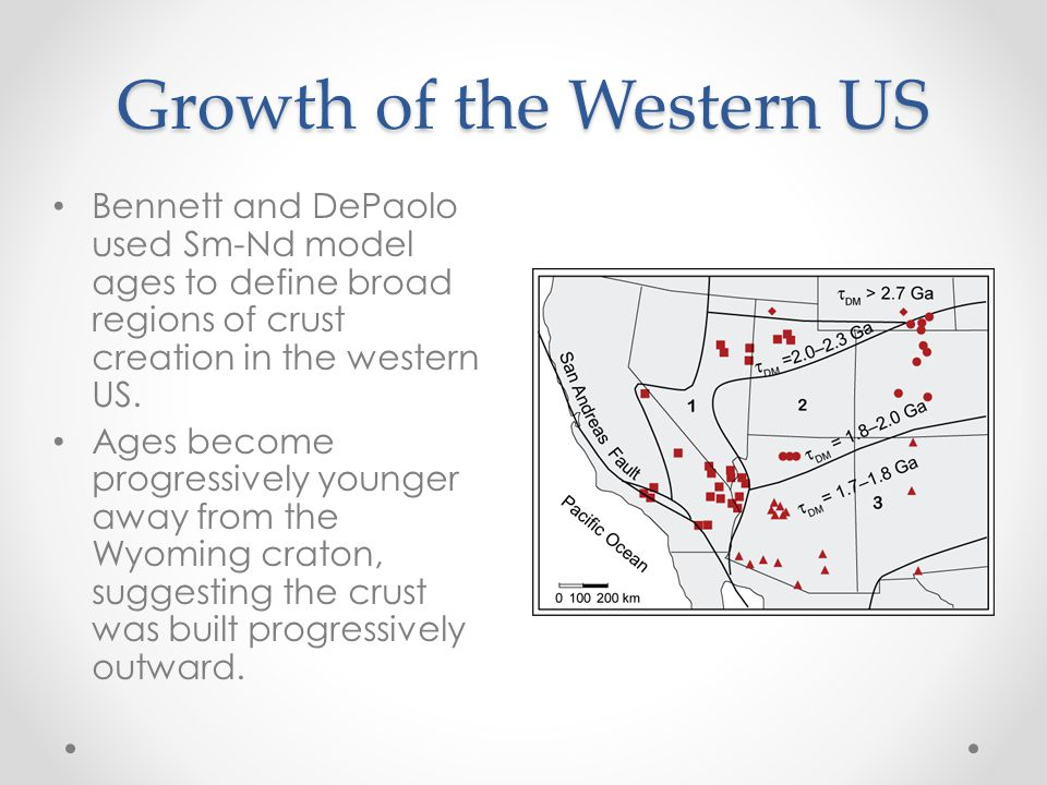Growth of the Western US Bennett and DePaolo used Sm-Nd model ages to define broad regions of crust creation in the western US.