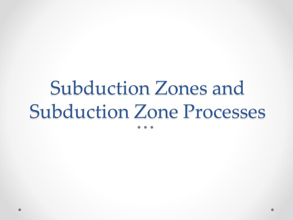 Subduction Zones and Subduction Zone Processes