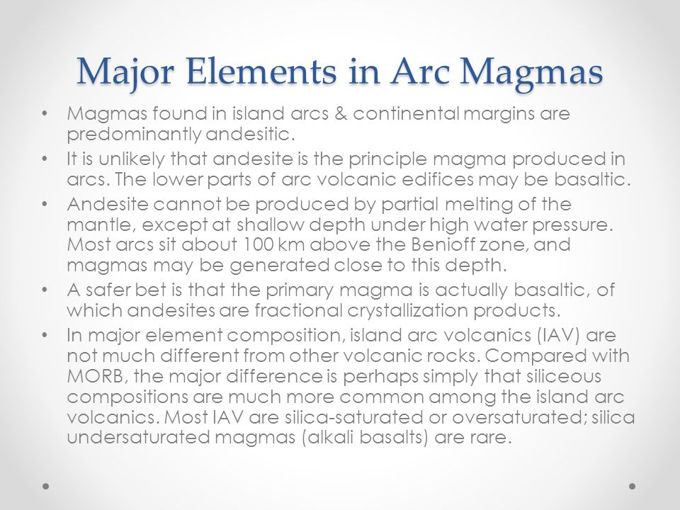 Major Elements in Arc Magmas Magmas found in island arcs & continental margins are predominantly andesitic.