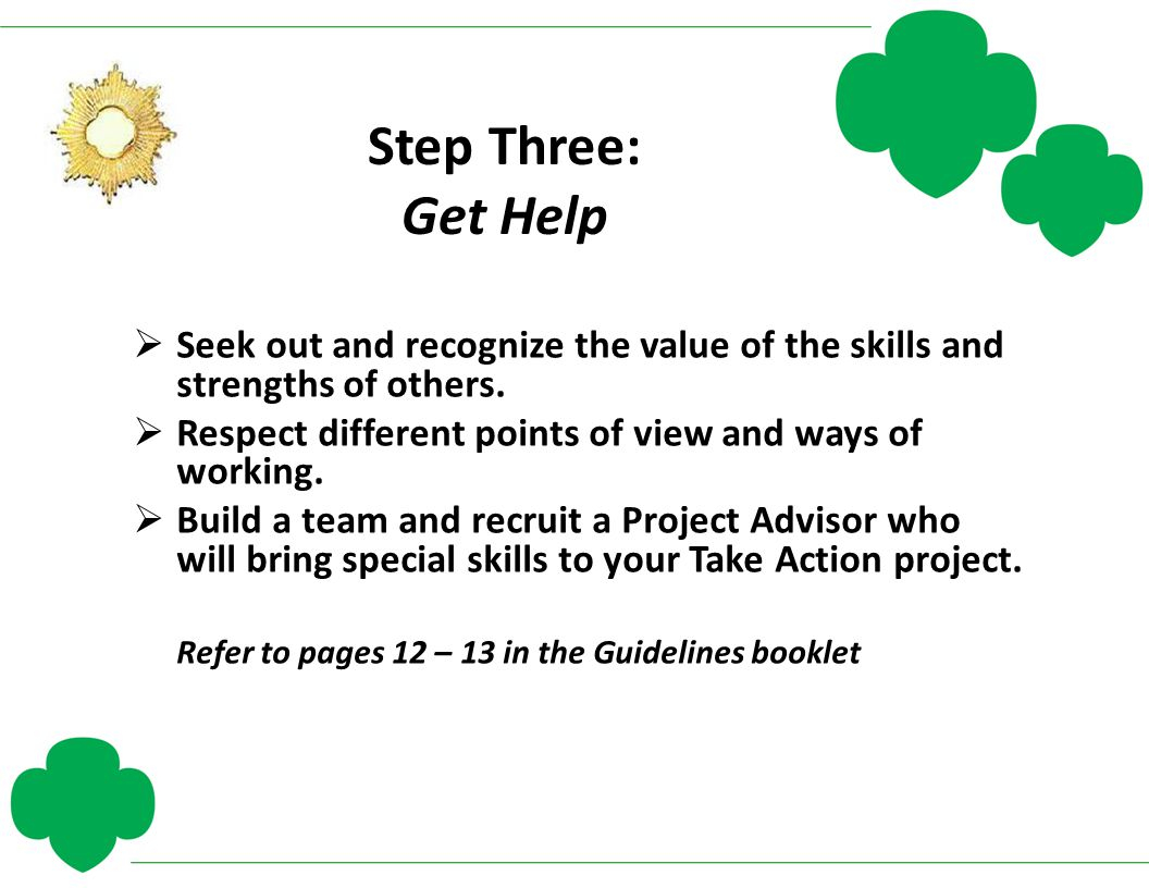 Step Three: Get Help  Seek out and recognize the value of the skills and strengths of others.  Respect different points of view and ways of working.