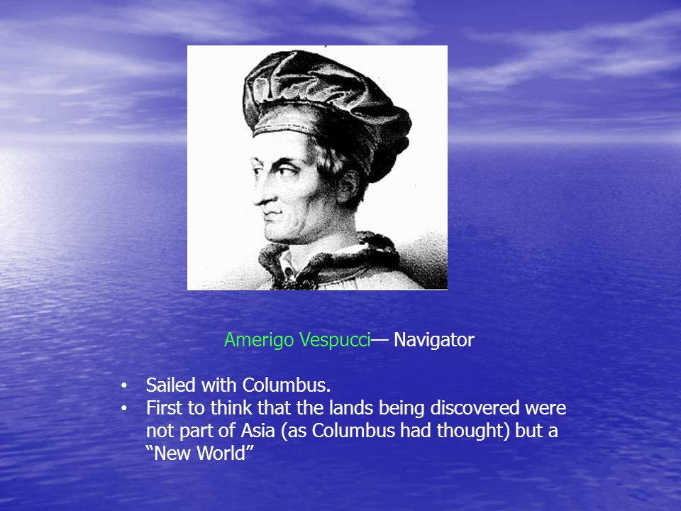 Amerigo Vespucci— Navigator Sailed with Columbus.
