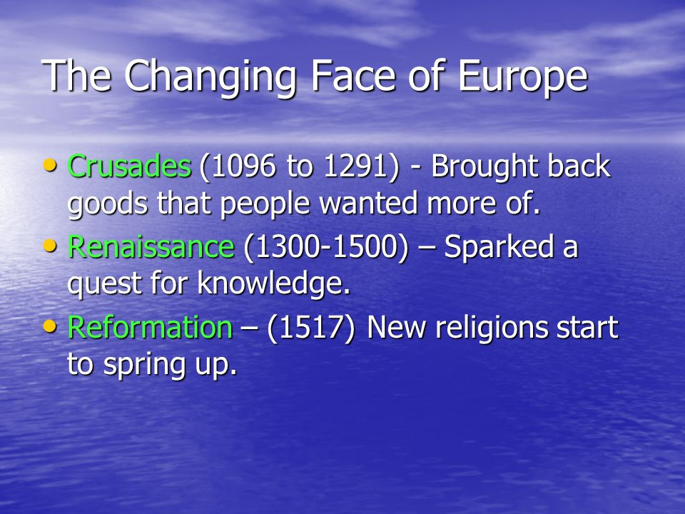 The Changing Face of Europe Crusades (1096 to 1291) - Brought back goods that people wanted more of.