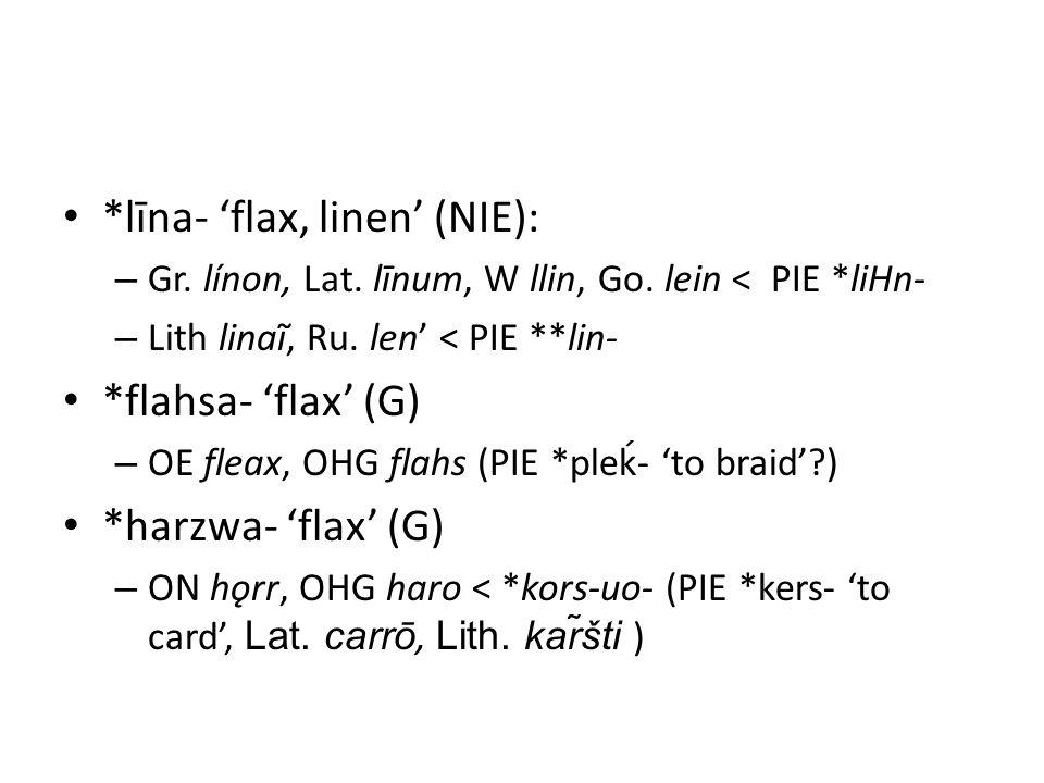 *līna- 'flax, linen' (NIE): – Gr. línon, Lat. līnum, W llin, Go.