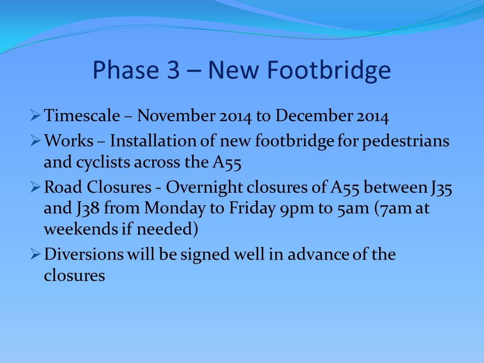 Phase 3 – New Footbridge  Timescale – November 2014 to December 2014  Works – Installation of new footbridge for pedestrians and cyclists across the