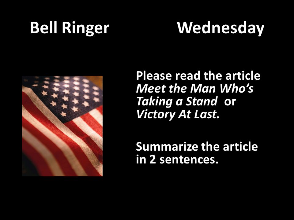 Bell RingerWednesday Please read the article Meet the Man Who's Taking a Stand or Victory At Last. Summarize the article in 2 sentences.