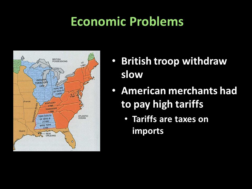 Economic Problems British troop withdraw slow American merchants had to pay high tariffs Tariffs are taxes on imports