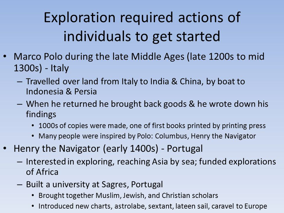 Exploration required actions of individuals to get started Marco Polo during the late Middle Ages (late 1200s to mid 1300s) - Italy – Travelled over l