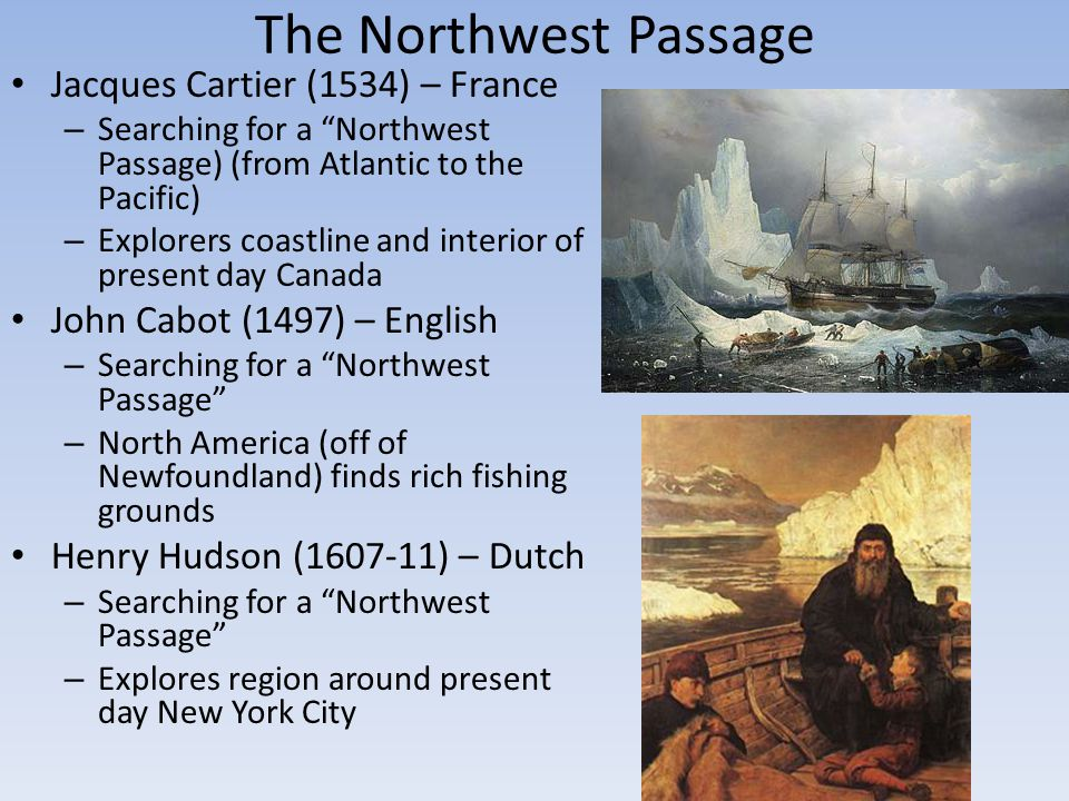 "The Northwest Passage Jacques Cartier (1534) – France – Searching for a ""Northwest Passage) (from Atlantic to the Pacific) – Explorers coastline and i"