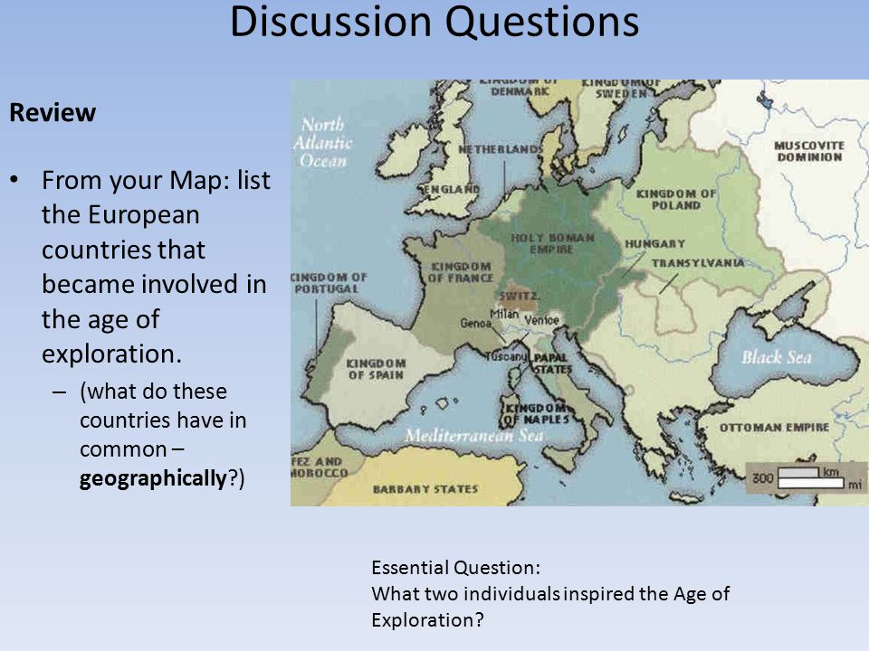Discussion Questions Review From your Map: list the European countries that became involved in the age of exploration. – (what do these countries have
