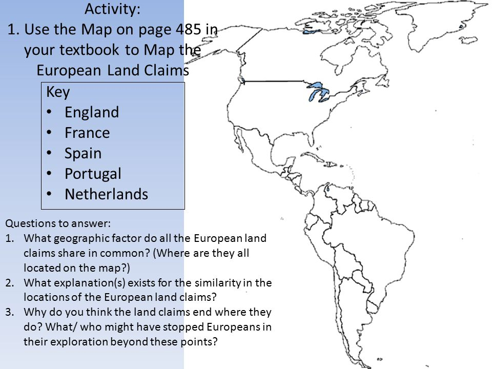 Activity: 1. Use the Map on page 485 in your textbook to Map the European Land Claims Key England France Spain Portugal Netherlands Questions to answe