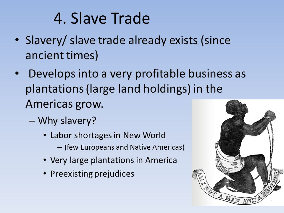 4. Slave Trade Slavery/ slave trade already exists (since ancient times) Develops into a very profitable business as plantations (large land holdings)