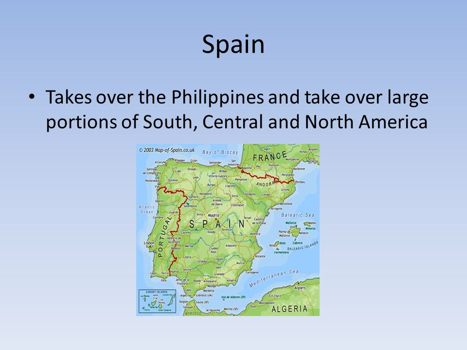 Spain Takes over the Philippines and take over large portions of South, Central and North America
