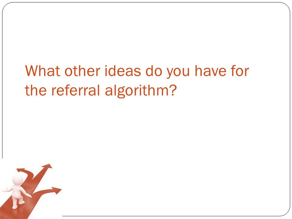 What other ideas do you have for the referral algorithm