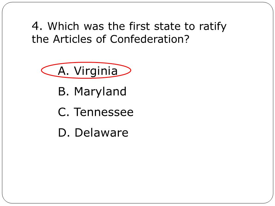 4. Which was the first state to ratify the Articles of Confederation.