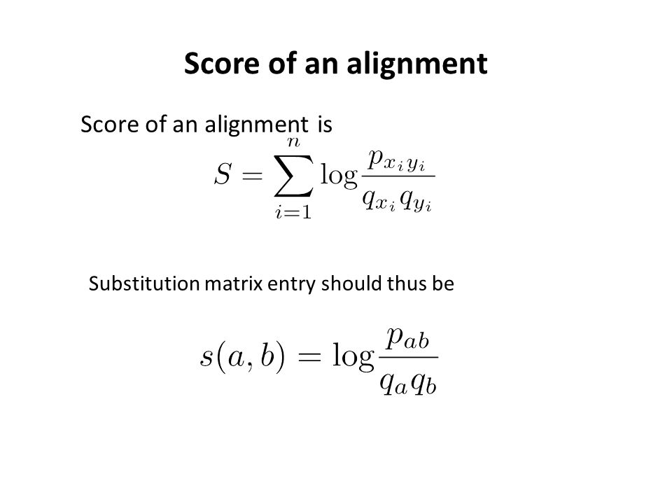 Score of an alignment Substitution matrix entry should thus be Score of an alignment is