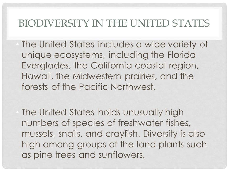 BIODIVERSITY IN THE UNITED STATES The United States includes a wide variety of unique ecosystems, including the Florida Everglades, the California coa