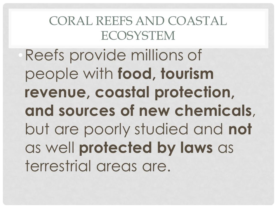 Reefs provide millions of people with food, tourism revenue, coastal protection, and sources of new chemicals, but are poorly studied and not as well