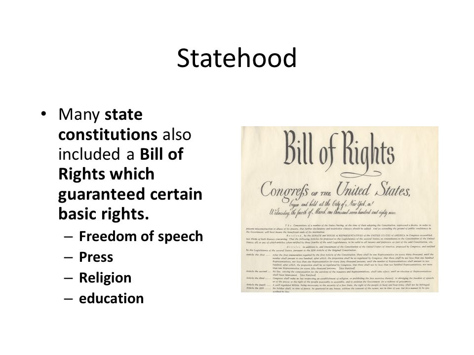 Statehood Many state constitutions also included a Bill of Rights which guaranteed certain basic rights.