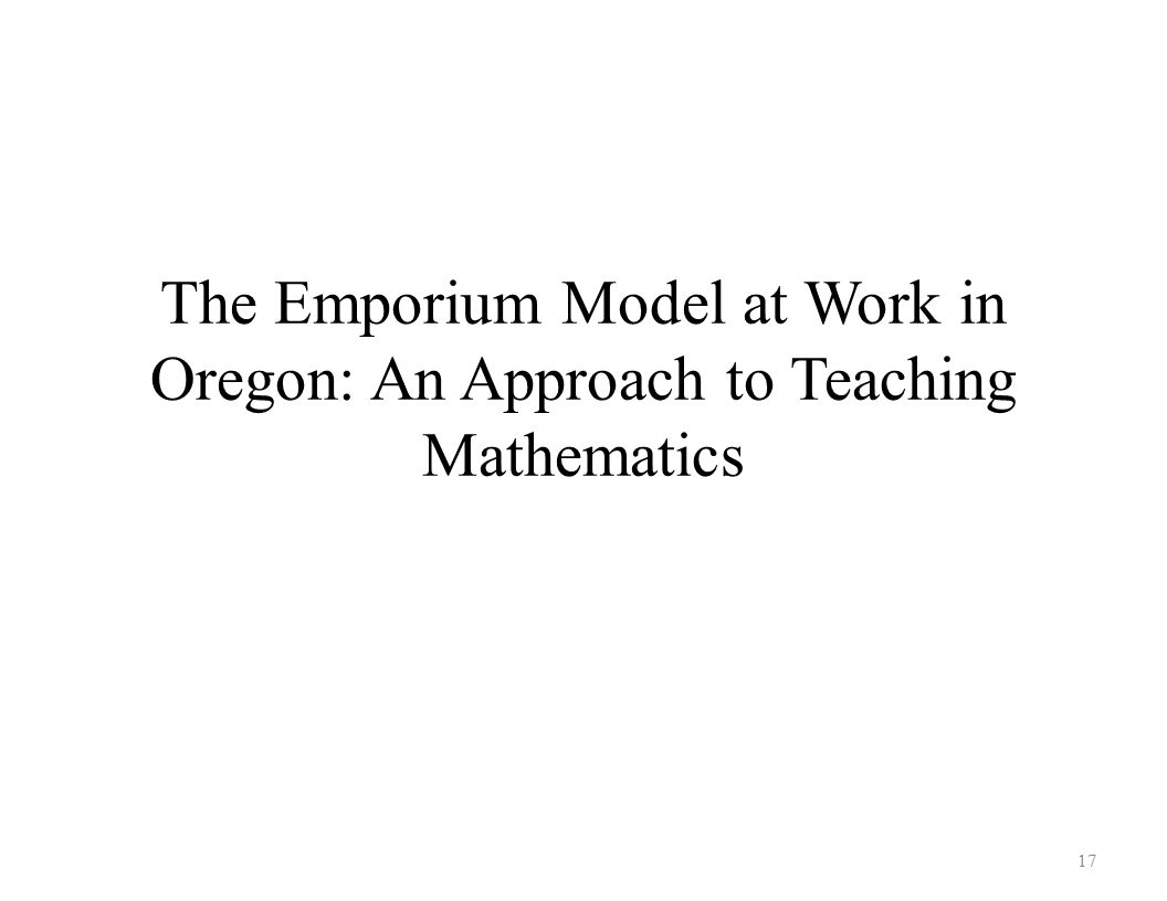 The Emporium Model at Work in Oregon: An Approach to Teaching Mathematics 17