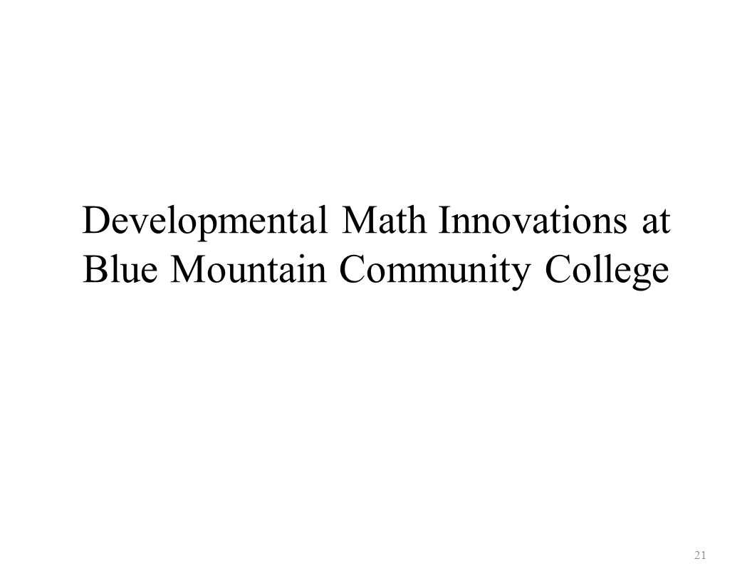 Developmental Math Innovations at Blue Mountain Community College 21