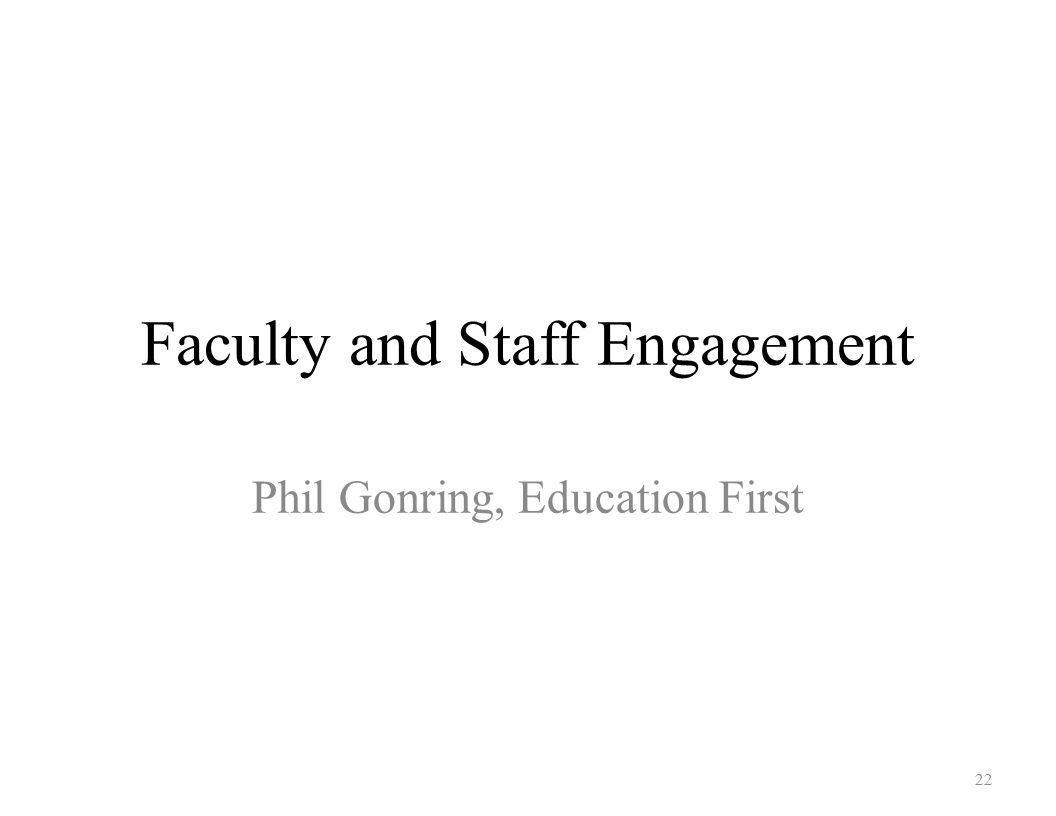Faculty and Staff Engagement Phil Gonring, Education First 22