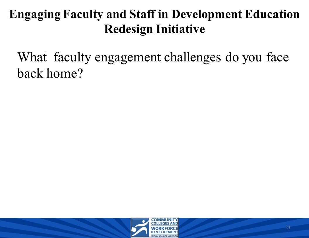 Engaging Faculty and Staff in Development Education Redesign Initiative What faculty engagement challenges do you face back home.