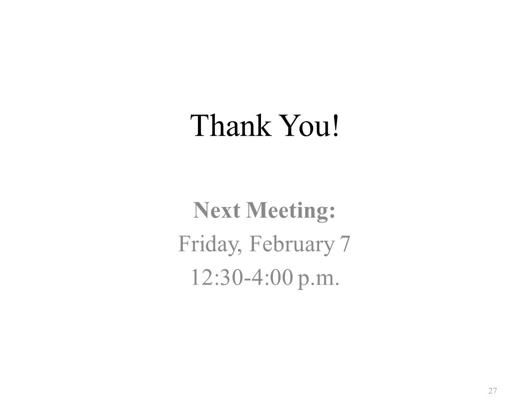 Thank You! 27 Next Meeting: Friday, February 7 12:30-4:00 p.m.