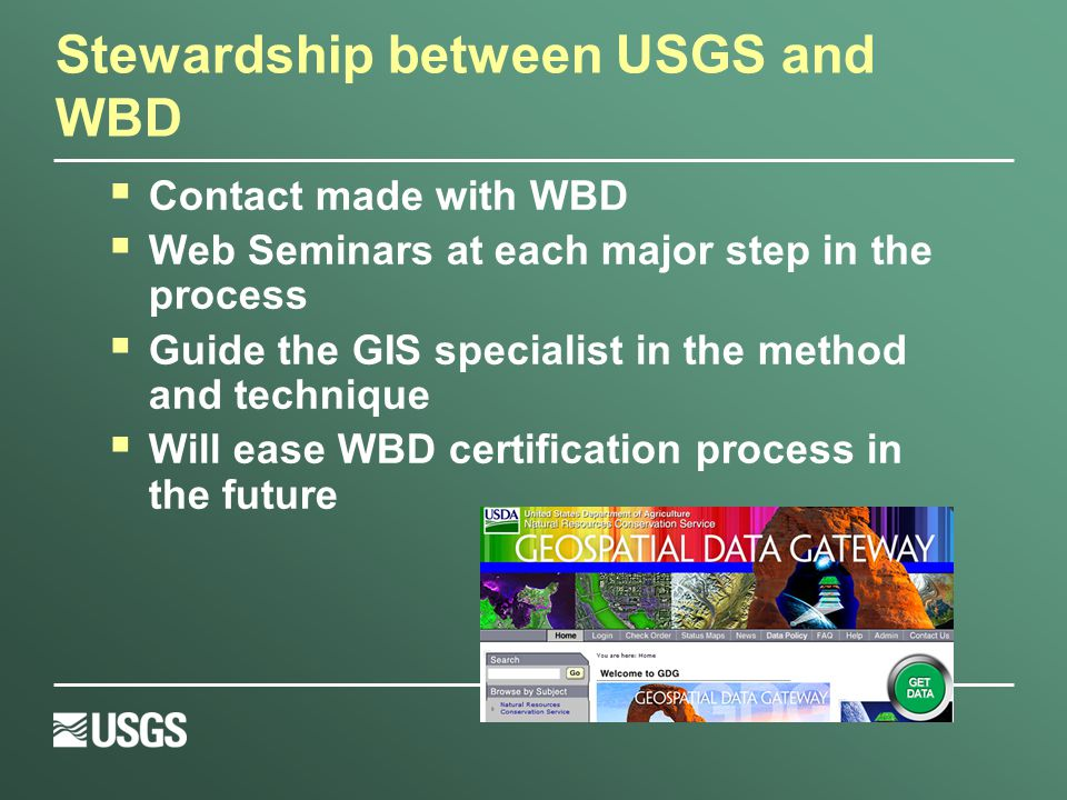 Stewardship between USGS and WBD  Contact made with WBD  Web Seminars at each major step in the process  Guide the GIS specialist in the method and