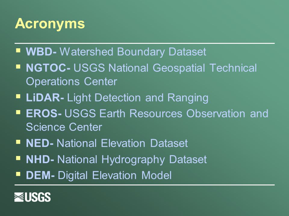 Acronyms  WBD- Watershed Boundary Dataset  NGTOC- USGS National Geospatial Technical Operations Center  LiDAR- Light Detection and Ranging  EROS-