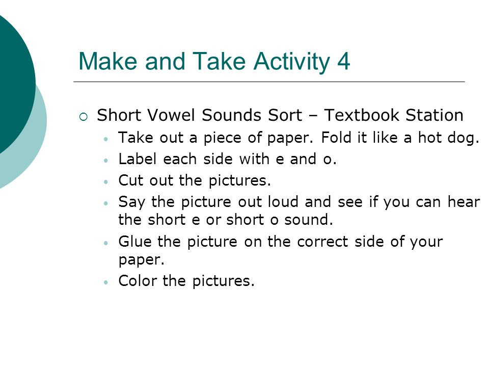 Make and Take Activity 4  Short Vowel Sounds Sort – Textbook Station Take out a piece of paper.