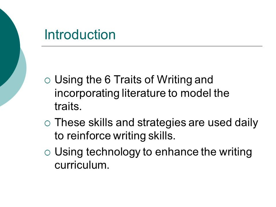 Introduction  Using the 6 Traits of Writing and incorporating literature to model the traits.