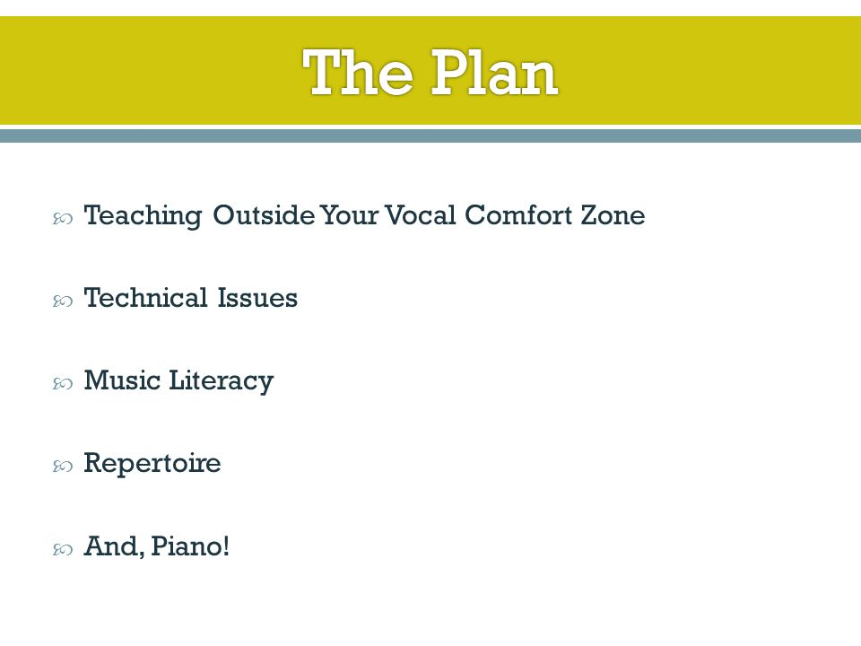  Teaching Outside Your Vocal Comfort Zone  Technical Issues  Music Literacy  Repertoire  And, Piano!
