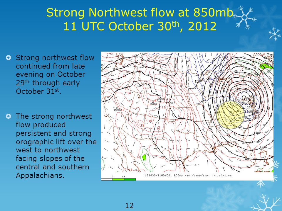 Strong Northwest flow at 850mb 11 UTC October 30 th, 2012  Strong northwest flow continued from late evening on October 29 th through early October 31 st.