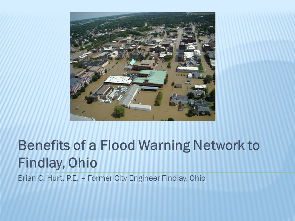  Located in Northwest Ohio 40 miles from Toledo  Population: 40,000  Contains Highest number of National Flood Insurance Program (NFIP) policies in the State of Ohio  Approximately 1,500 properties inside FEMA Flood Hazard Area