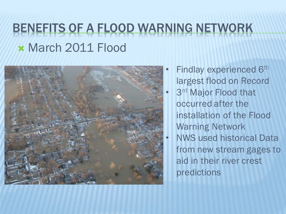  March 2011 Flood Findlay experienced 6 th largest flood on Record 3 rd Major Flood that occurred after the installation of the Flood Warning Network NWS used historical Data from new stream gages to aid in their river crest predictions