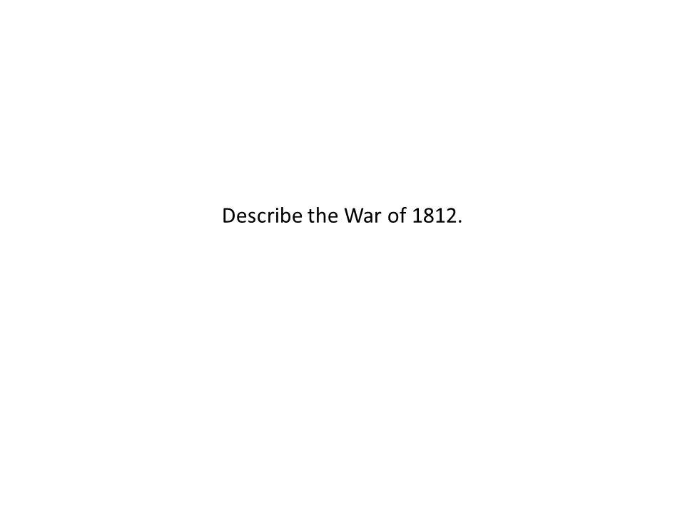 Describe the War of 1812.