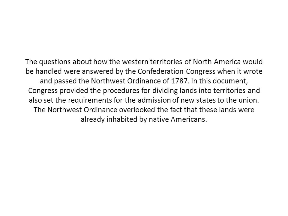 The questions about how the western territories of North America would be handled were answered by the Confederation Congress when it wrote and passed