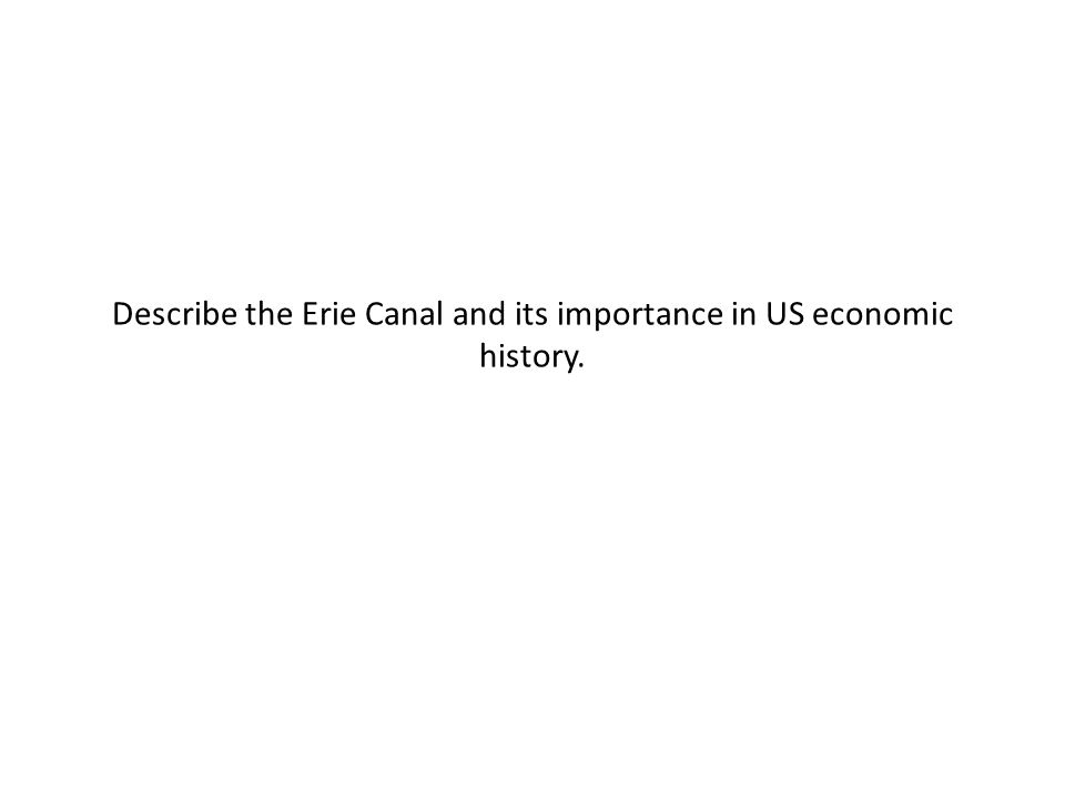 Describe the Erie Canal and its importance in US economic history.
