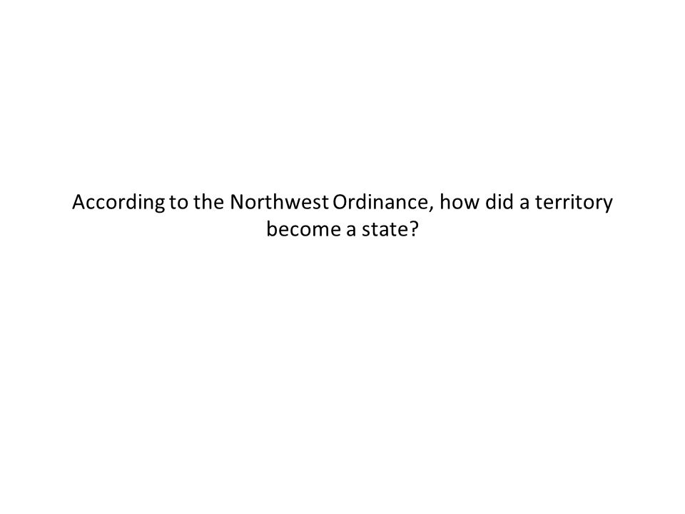 According to the Northwest Ordinance, how did a territory become a state?