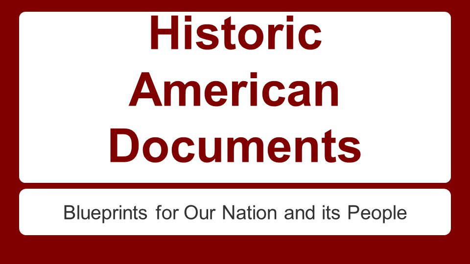Historic American Documents Blueprints for Our Nation and its People