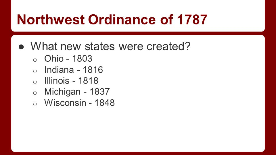 Northwest Ordinance of 1787 ●What new states were created.